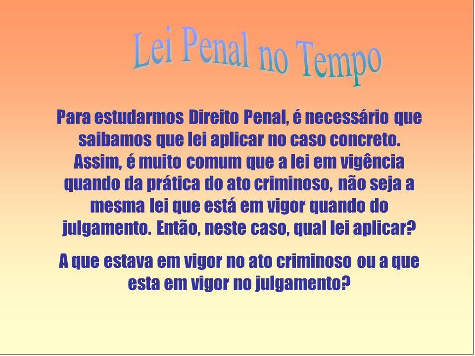 Para estudarmos Direito Penal, é necessário que saibamos que lei aplicar no caso concreto. Assim, é muito comum que a lei em vigência quando da prátic