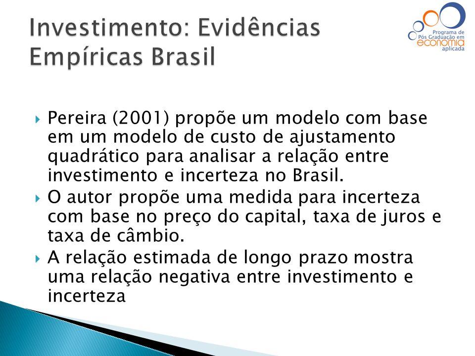  Pereira (2001) propõe um modelo com base em um modelo de custo de ajustamento quadrático para analisar a relação entre investimento e incerteza no B