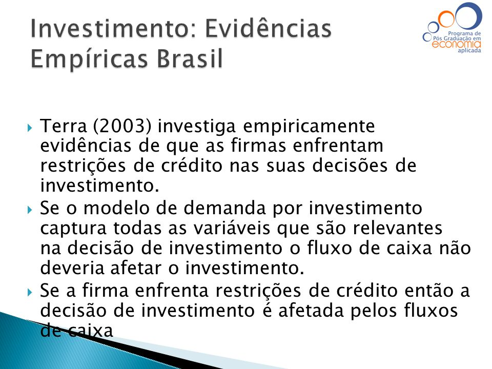  A autora propõe a inclusão da variável fluxo de caixa num modelo de acelerador de investimento e conclui que as firmas brasileiras enfrentam restrições ao crédito.