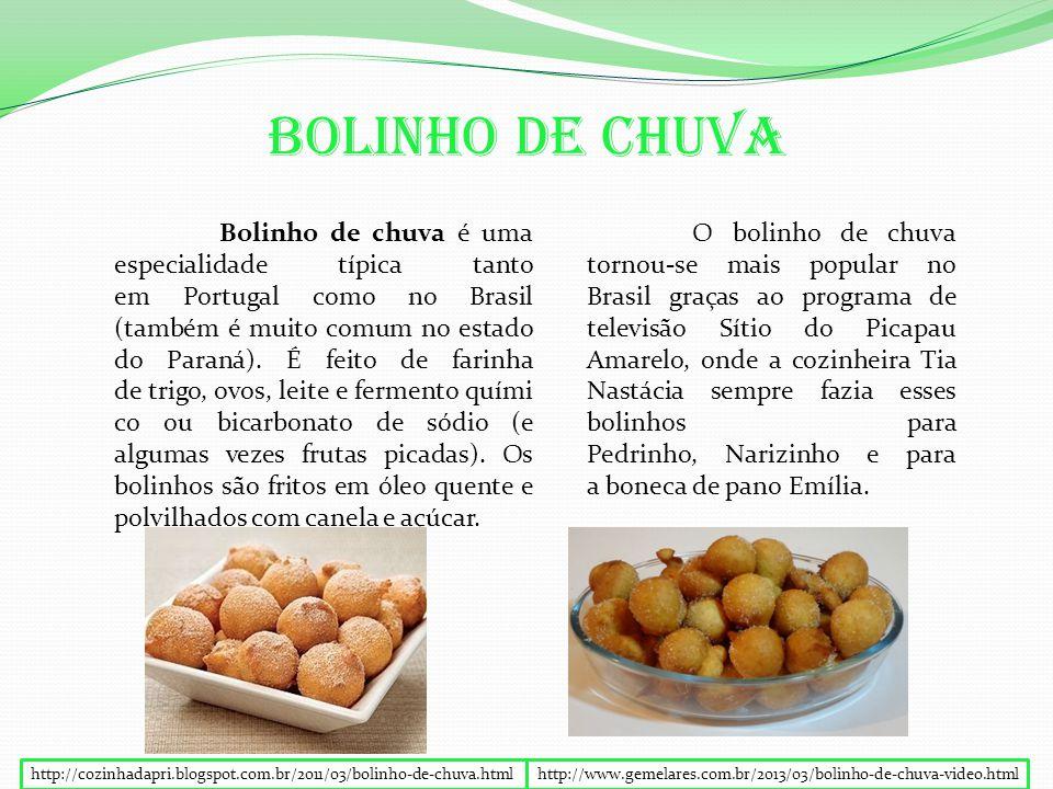 Bolinho De Chuva Bolinho de chuva é uma especialidade típica tanto em Portugal como no Brasil (também é muito comum no estado do Paraná).