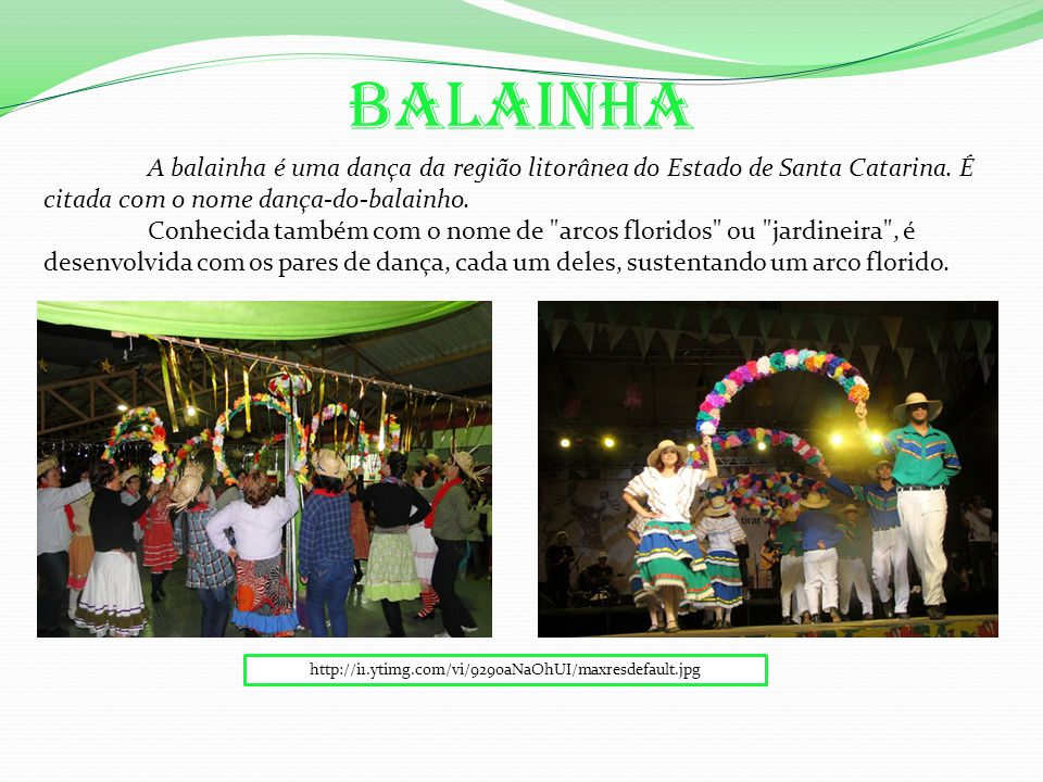 Balainha A balainha é uma dança da região litorânea do Estado de Santa Catarina.