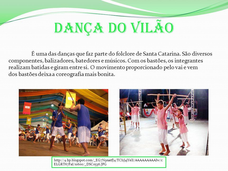 Dança do Vilão É uma das danças que faz parte do folclore de Santa Catarina.