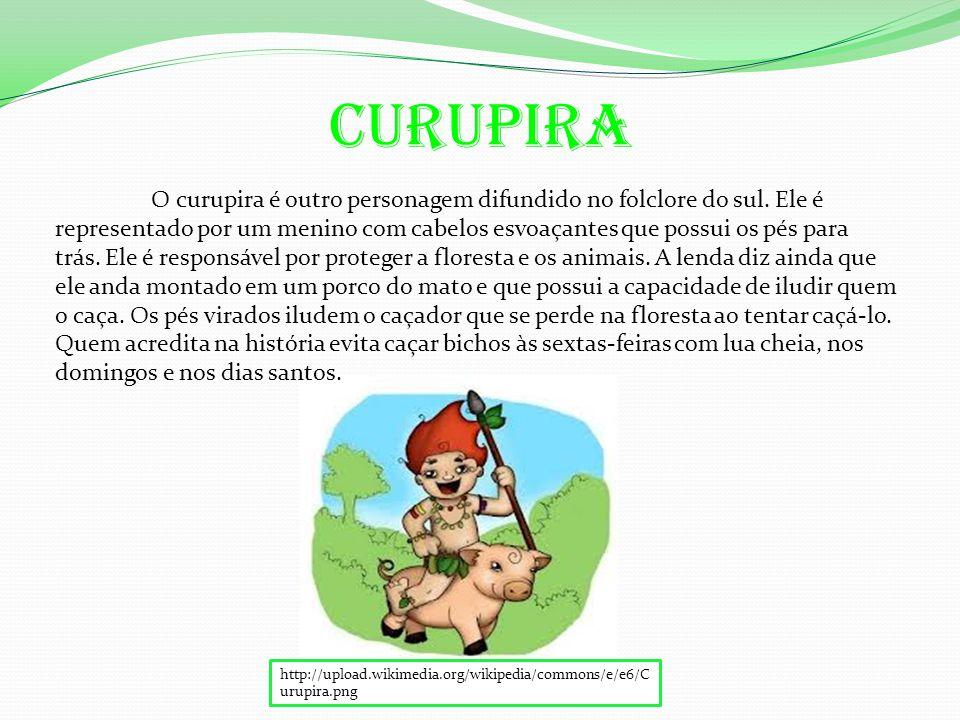 Curupira O curupira é outro personagem difundido no folclore do sul.