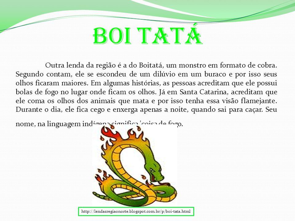 Boi Tatá Outra lenda da região é a do Boitatá, um monstro em formato de cobra.
