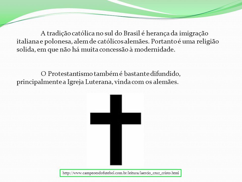 A tradição católica no sul do Brasil é herança da imigração italiana e polonesa, alem de católicos alemães.