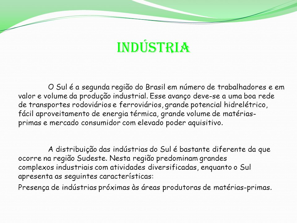 O Sul é a segunda região do Brasil em número de trabalhadores e em valor e volume da produção industrial.