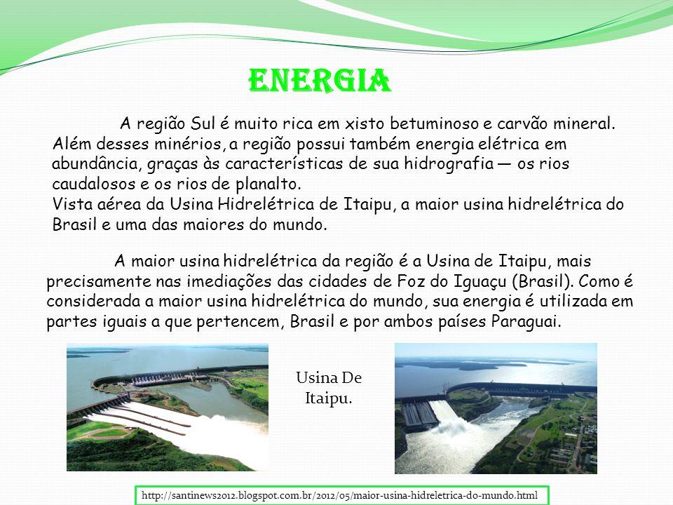 A região Sul é muito rica em xisto betuminoso e carvão mineral.