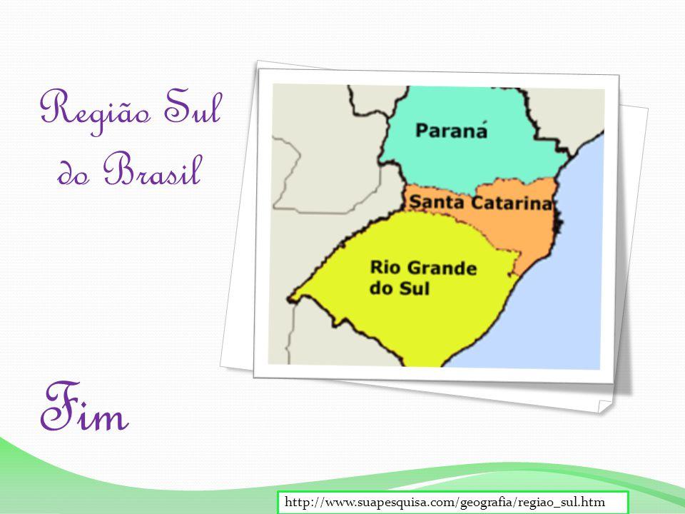 Região Sul do Brasil Fim http://www.suapesquisa.com/geografia/regiao_sul.htm
