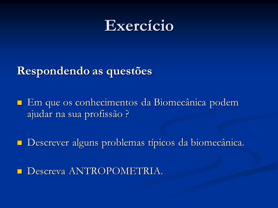 Exercício Respondendo as questões  Em que os conhecimentos da Biomecânica podem ajudar na sua profissão ?  Descrever alguns problemas típicos da bio