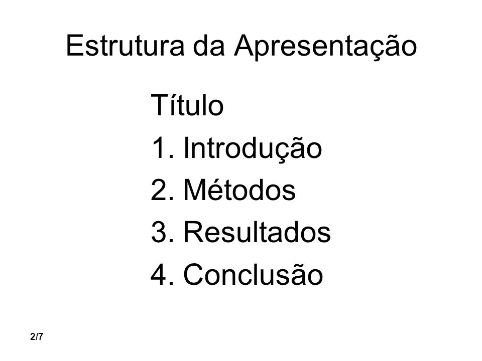 2/7 Estrutura da Apresentação Título 1.Introdução 2.Métodos 3.Resultados 4.Conclusão