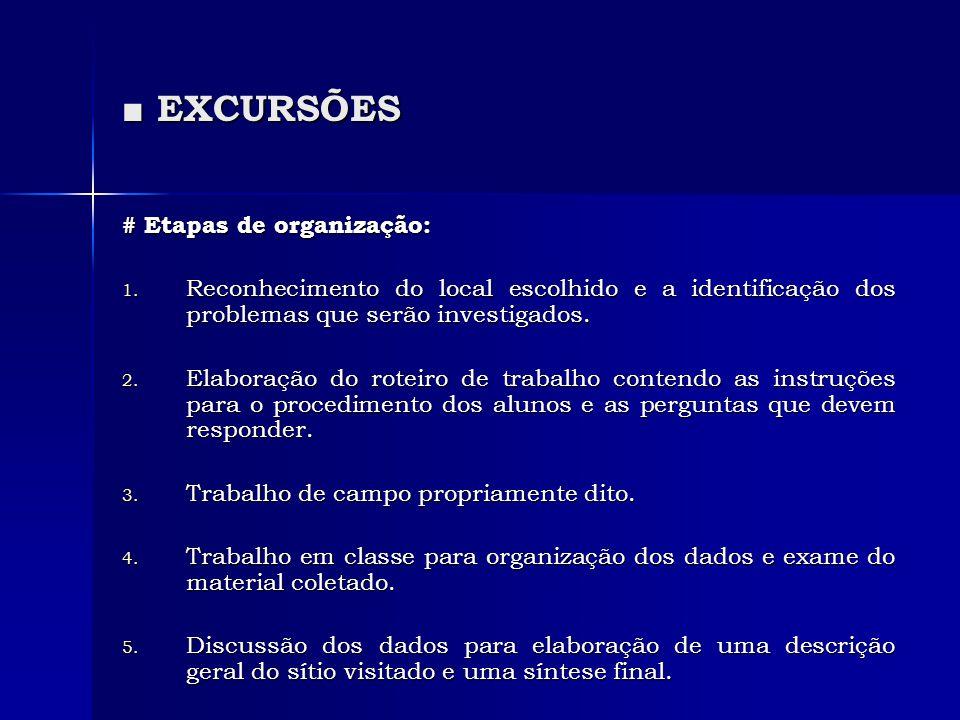 ■ EXCURSÕES # Etapas de organização: 1. Reconhecimento do local escolhido e a identificação dos problemas que serão investigados. 2. Elaboração do rot