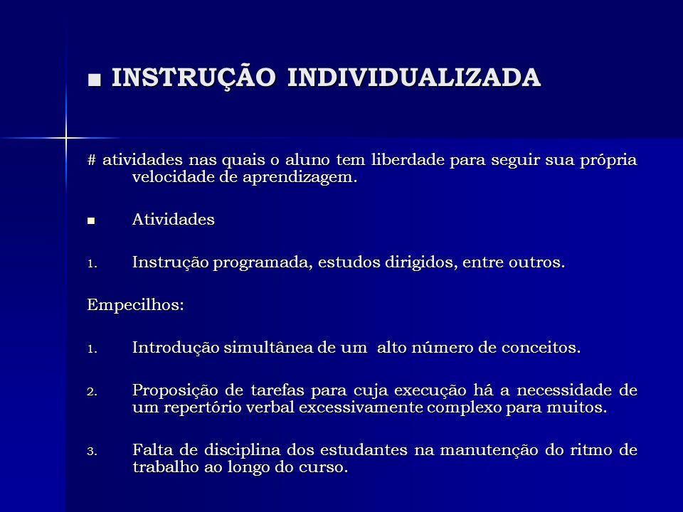 ■ INSTRUÇÃO INDIVIDUALIZADA # atividades nas quais o aluno tem liberdade para seguir sua própria velocidade de aprendizagem.  Atividades 1. Instrução