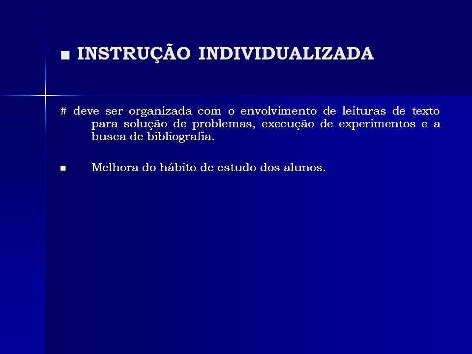 ■ INSTRUÇÃO INDIVIDUALIZADA # deve ser organizada com o envolvimento de leituras de texto para solução de problemas, execução de experimentos e a busc