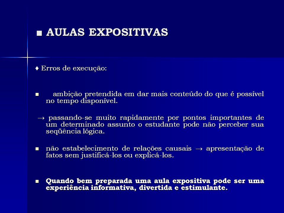 ■ AULAS EXPOSITIVAS ♦ Erros de execução:  ambição pretendida em dar mais conteúdo do que é possível no tempo disponível. → passando-se muito rapidame