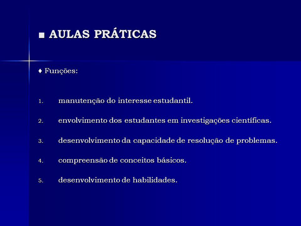 ■ AULAS PRÁTICAS ♦ Funções: 1. manutenção do interesse estudantil. 2. envolvimento dos estudantes em investigações científicas. 3. desenvolvimento da