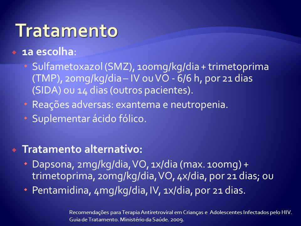  1a escolha:  Sulfametoxazol (SMZ), 100mg/kg/dia + trimetoprima (TMP), 20mg/kg/dia – IV ou VO - 6/6 h, por 21 dias (SIDA) ou 14 dias (outros pacientes).