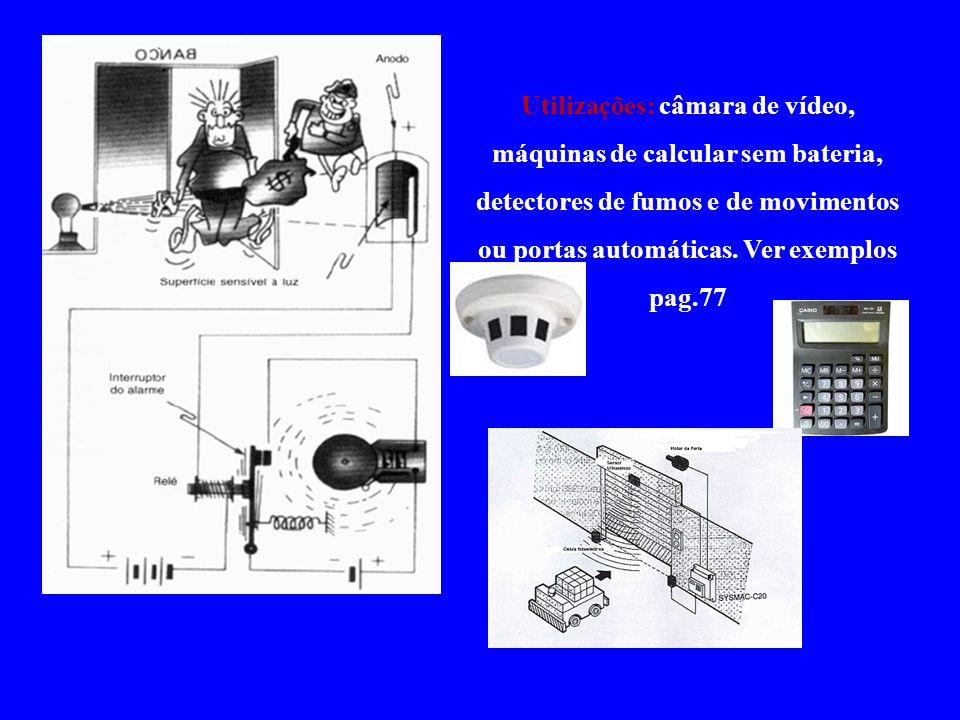 Utilizações: câmara de vídeo, máquinas de calcular sem bateria, detectores de fumos e de movimentos ou portas automáticas. Ver exemplos pag.77