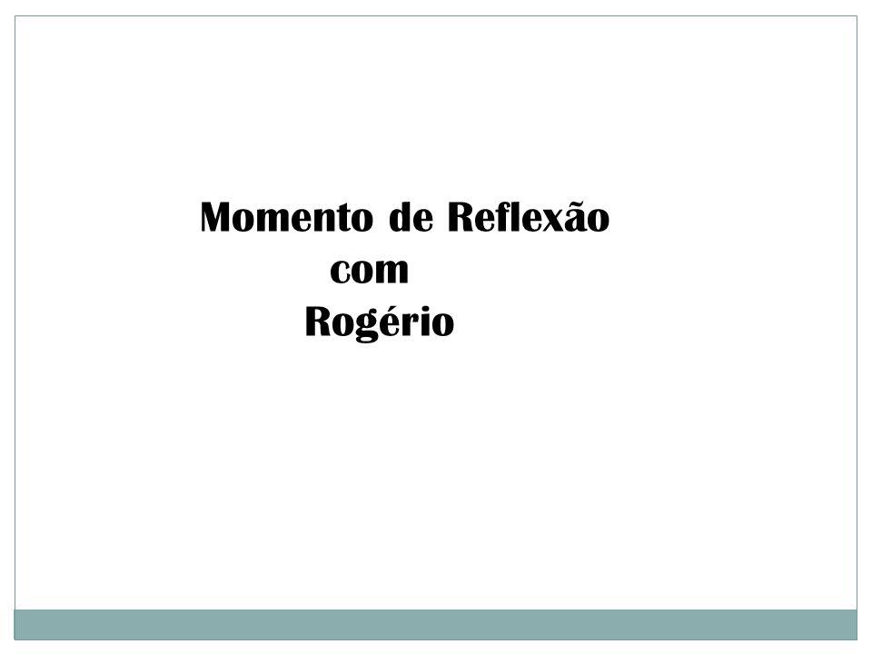 Momento de Reflexão com Rogério