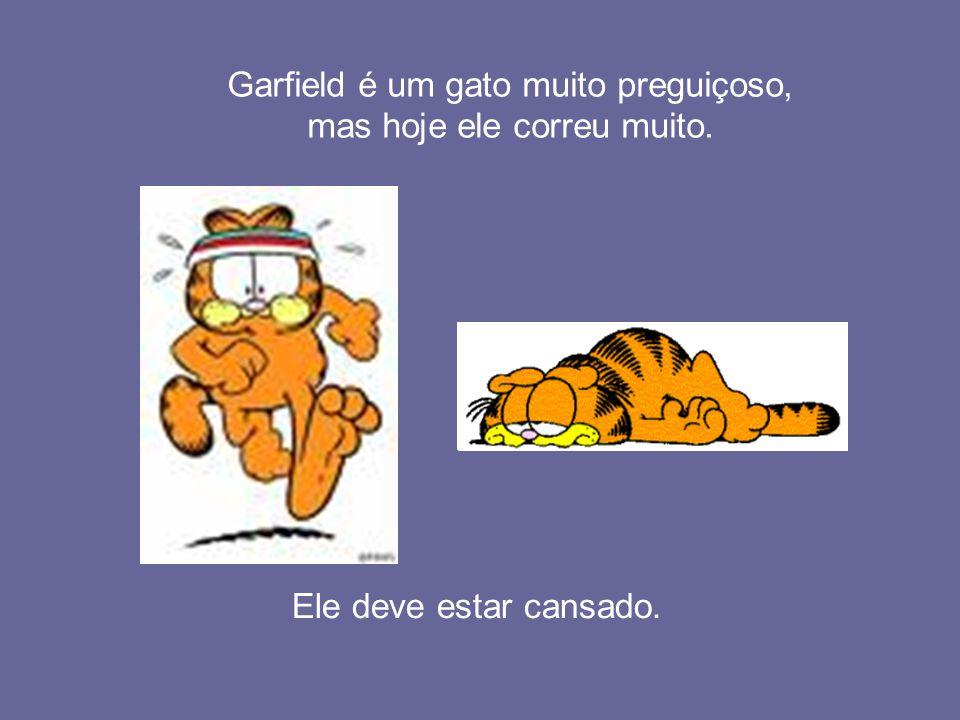 Ele deve estar cansado. Garfield é um gato muito preguiçoso, mas hoje ele correu muito.