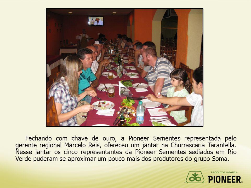 Fechando com chave de ouro, a Pioneer Sementes representada pelo gerente regional Marcelo Reis, ofereceu um jantar na Churrascaria Tarantella.