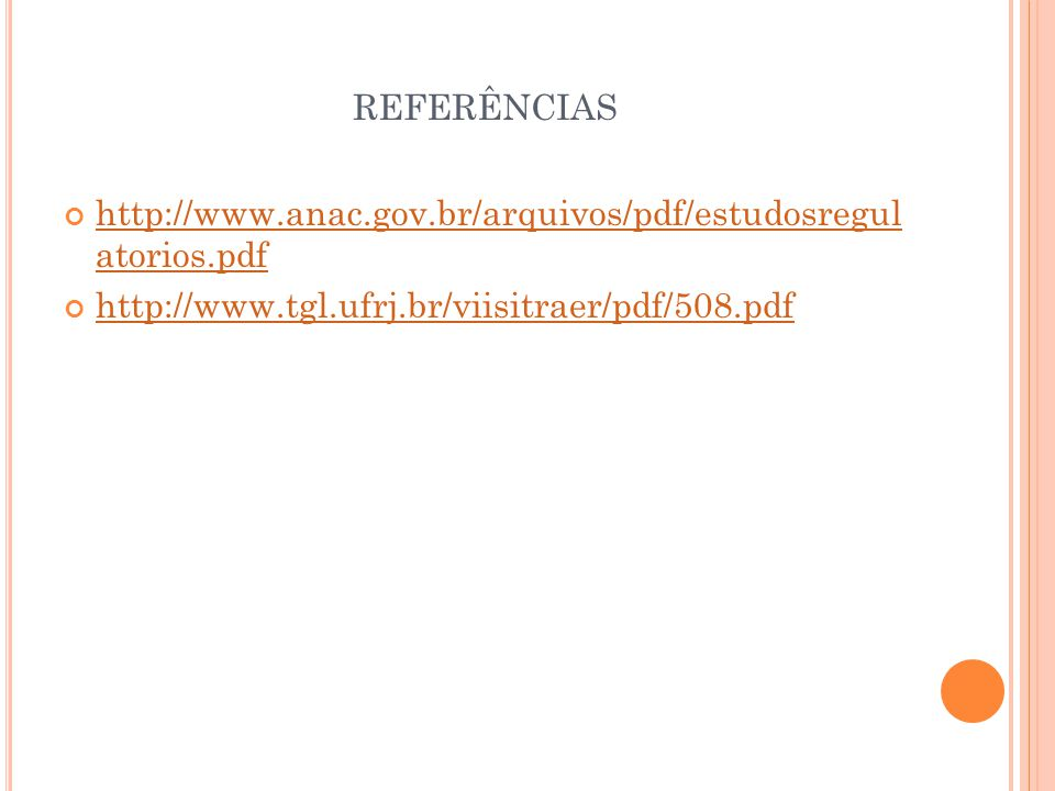 REFERÊNCIAS http://www.anac.gov.br/arquivos/pdf/estudosregul atorios.pdf http://www.tgl.ufrj.br/viisitraer/pdf/508.pdf
