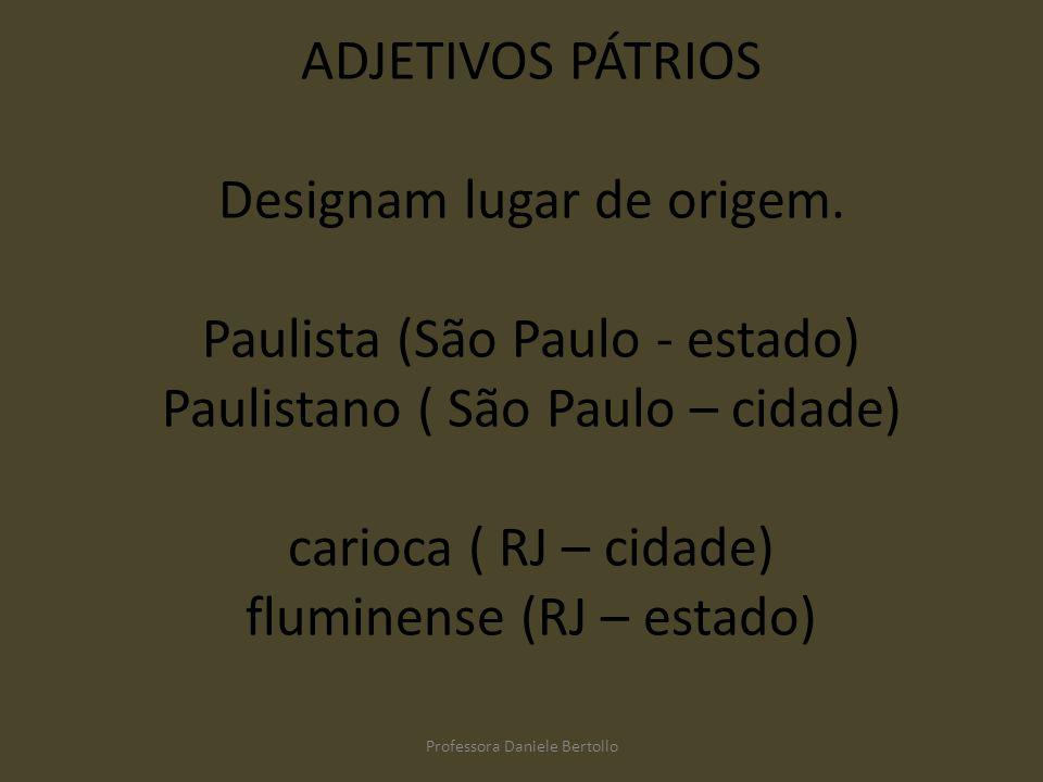 ADJETIVOS PÁTRIOS Designam lugar de origem. Paulista (São Paulo - estado) Paulistano ( São Paulo – cidade) carioca ( RJ – cidade) fluminense (RJ – est