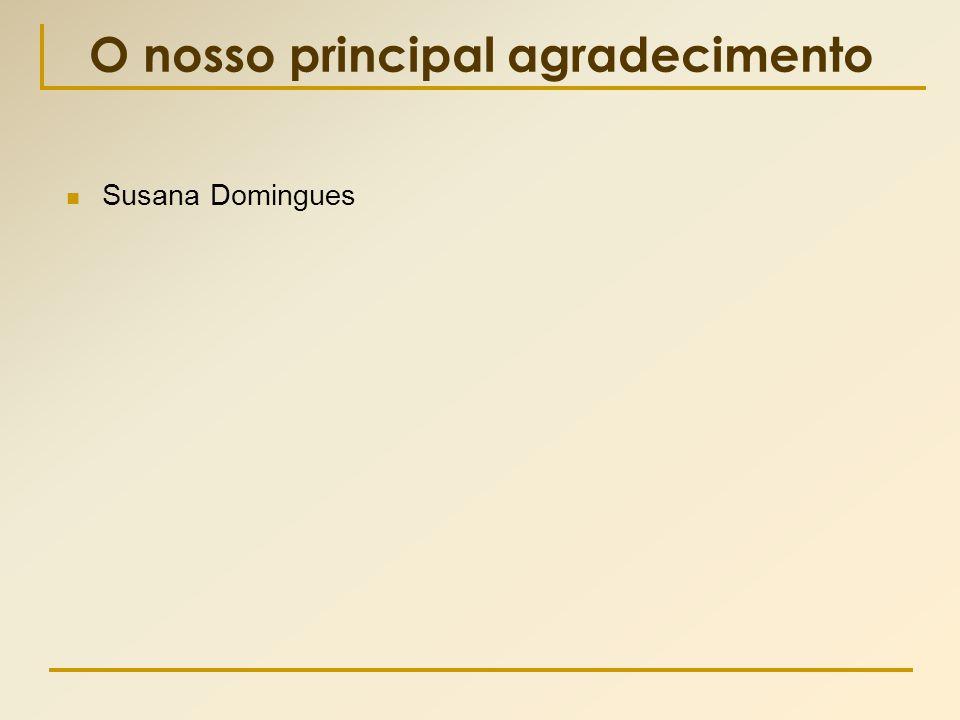 O nosso principal agradecimento  Susana Domingues