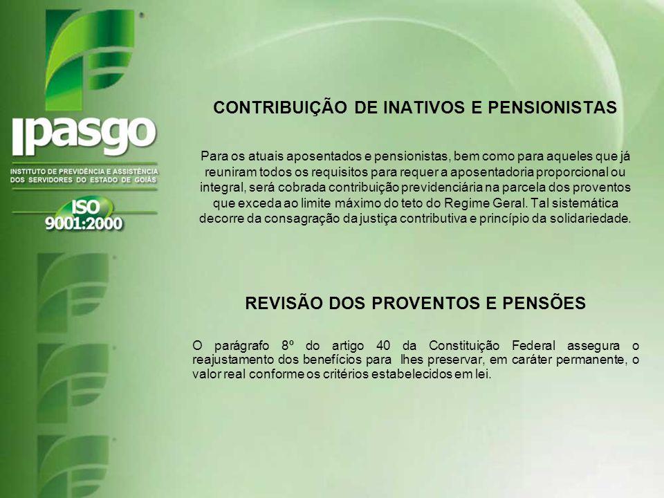 CONTRIBUIÇÃO DE INATIVOS E PENSIONISTAS Para os atuais aposentados e pensionistas, bem como para aqueles que já reuniram todos os requisitos para requ