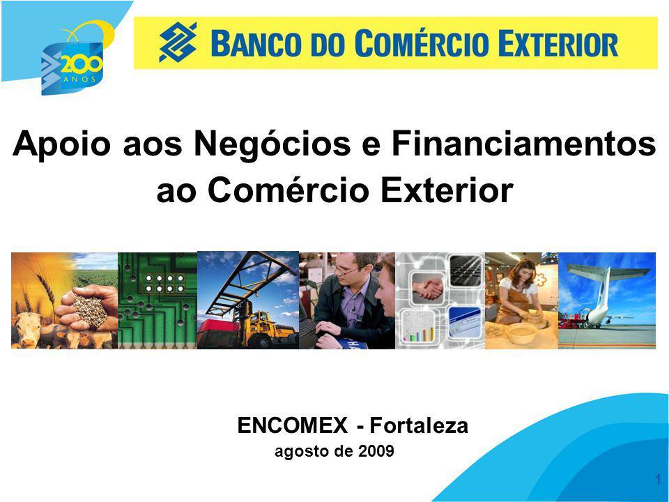 1 Apoio aos Negócios e Financiamentos ao Comércio Exterior agosto de 2009 ENCOMEX - Fortaleza