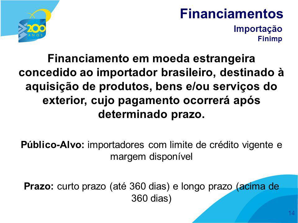 14 Financiamento em moeda estrangeira concedido ao importador brasileiro, destinado à aquisição de produtos, bens e/ou serviços do exterior, cujo paga