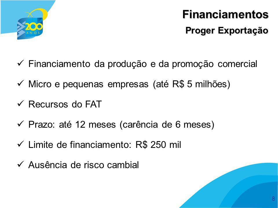 8 Financiamentos Proger Exportação  Financiamento da produção e da promoção comercial  Micro e pequenas empresas (até R$ 5 milhões)  Recursos do FA