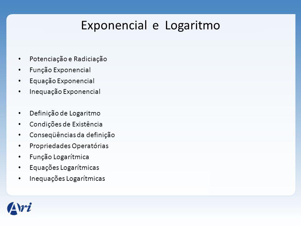 Exponencial e Logaritmo • Potenciação e Radiciação • Função Exponencial • Equação Exponencial • Inequação Exponencial • Definição de Logaritmo • Condi