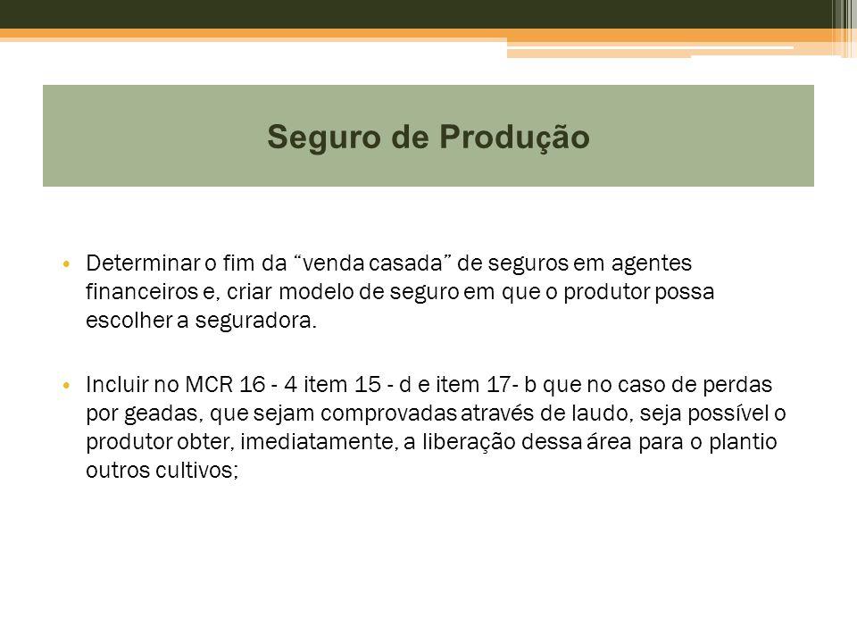 """Seguro de Produ ç ão • Determinar o fim da """"venda casada"""" de seguros em agentes financeiros e, criar modelo de seguro em que o produtor possa escolher"""