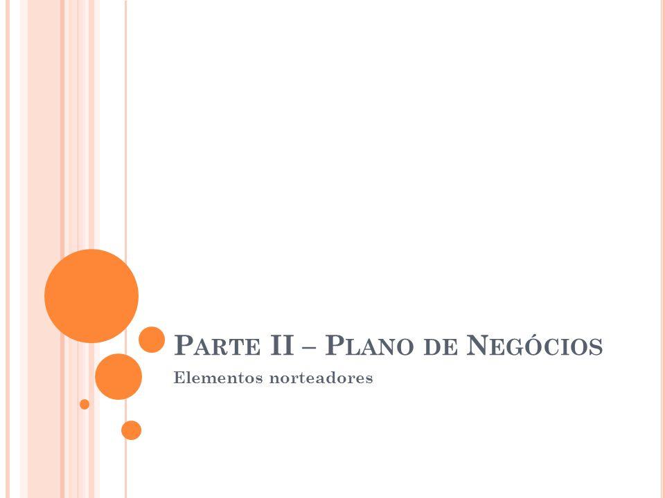 P ARTE II – P LANO DE N EGÓCIOS Elementos norteadores