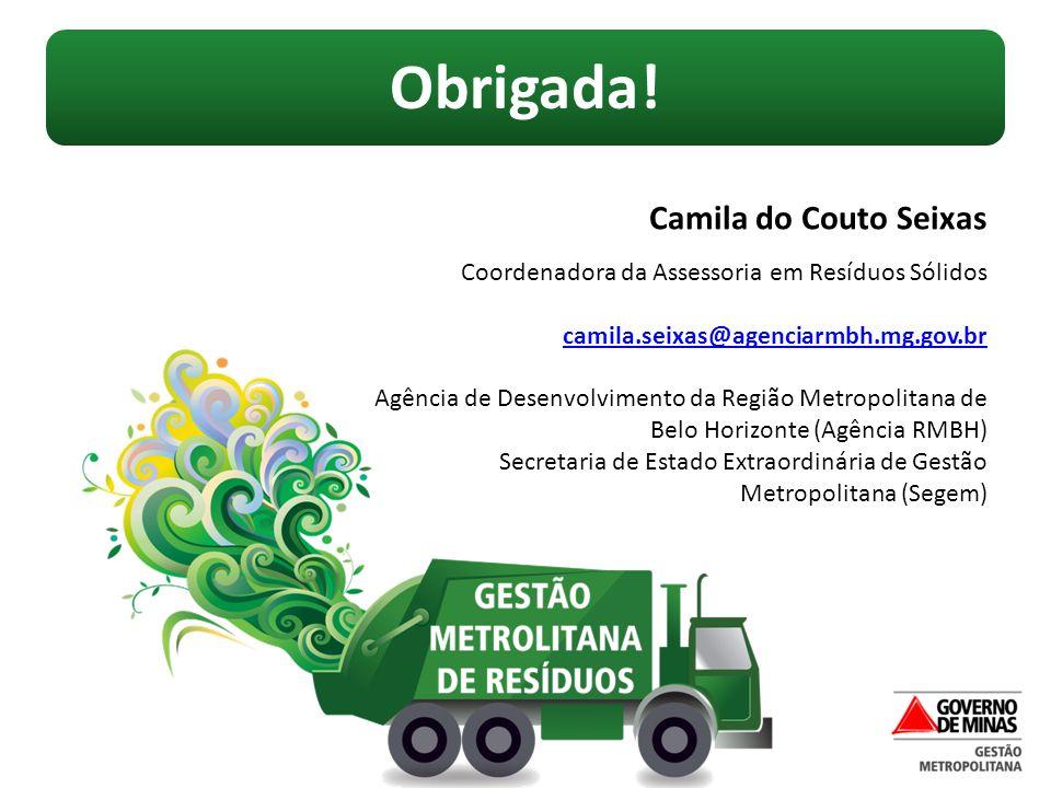 Obrigada! Camila do Couto Seixas Coordenadora da Assessoria em Resíduos Sólidos camila.seixas@agenciarmbh.mg.gov.br Agência de Desenvolvimento da Regi
