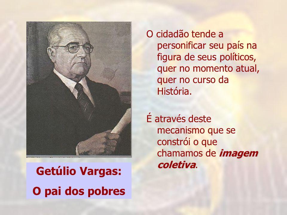 O cidadão tende a personificar seu país na figura de seus políticos, quer no momento atual, quer no curso da História.