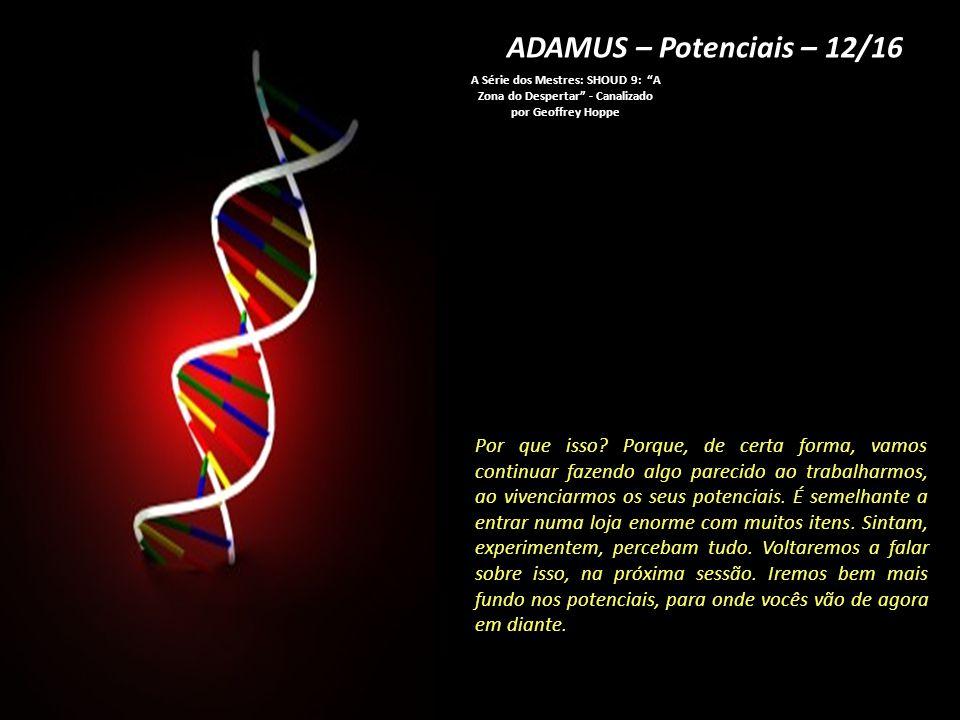 ADAMUS – Potenciais – 11/16 A Série dos Mestres: SHOUD 9: A Zona do Despertar - Canalizado por Geoffrey Hoppe Alguns itens vão chamar o seu nome.
