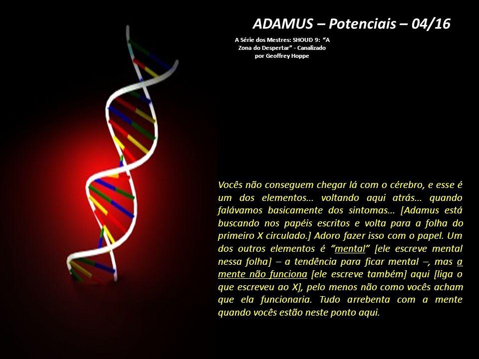 ADAMUS – Potenciais – 14/16 A Série dos Mestres: SHOUD 9: A Zona do Despertar - Canalizado por Geoffrey Hoppe Então, no mês que vem, vamos, realmente, entrar em um potencial para uma nova fonte de energia.