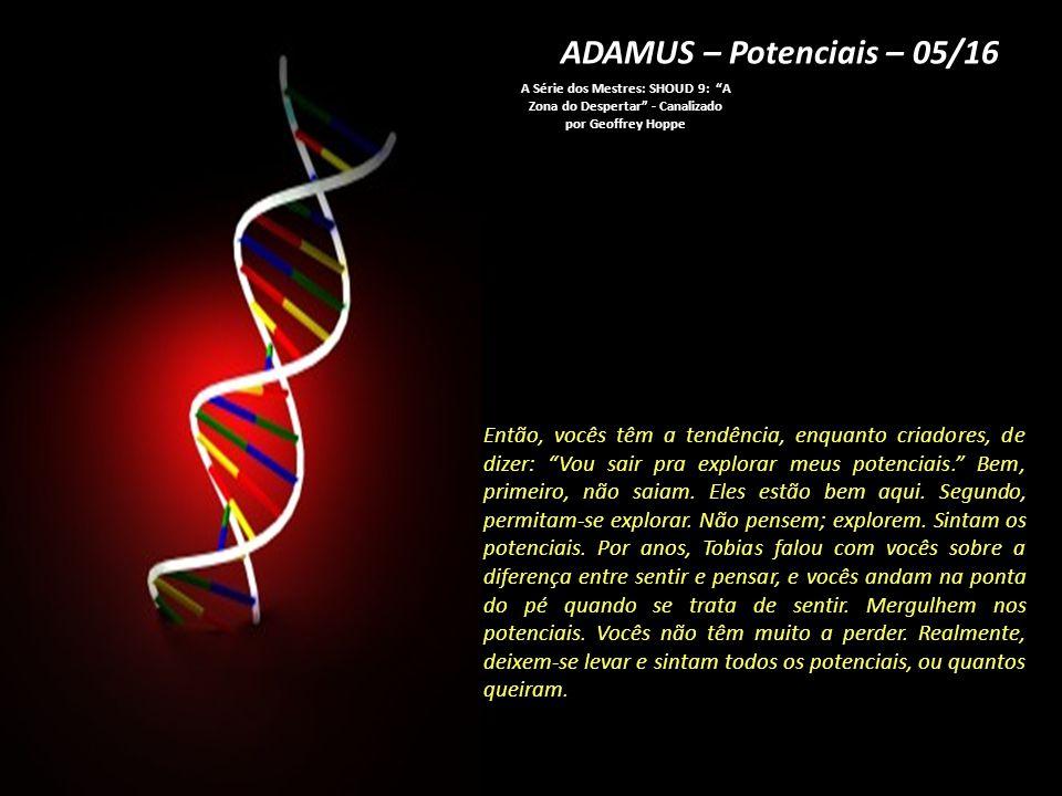 ADAMUS – Potenciais – 04/16 A Série dos Mestres: SHOUD 9: A Zona do Despertar - Canalizado por Geoffrey Hoppe Vocês não conseguem chegar lá com o cérebro, e esse é um dos elementos...