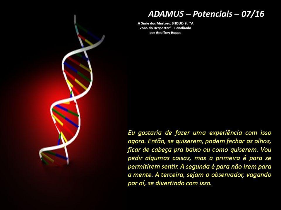 ADAMUS – Potenciais – 06/16 A Série dos Mestres: SHOUD 9: A Zona do Despertar - Canalizado por Geoffrey Hoppe Esse potencial desperta que sentimento.