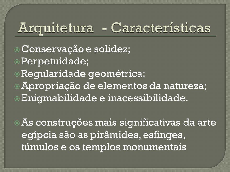  Conservação e solidez;  Perpetuidade;  Regularidade geométrica;  Apropriação de elementos da natureza;  Enigmabilidade e inacessibilidade.