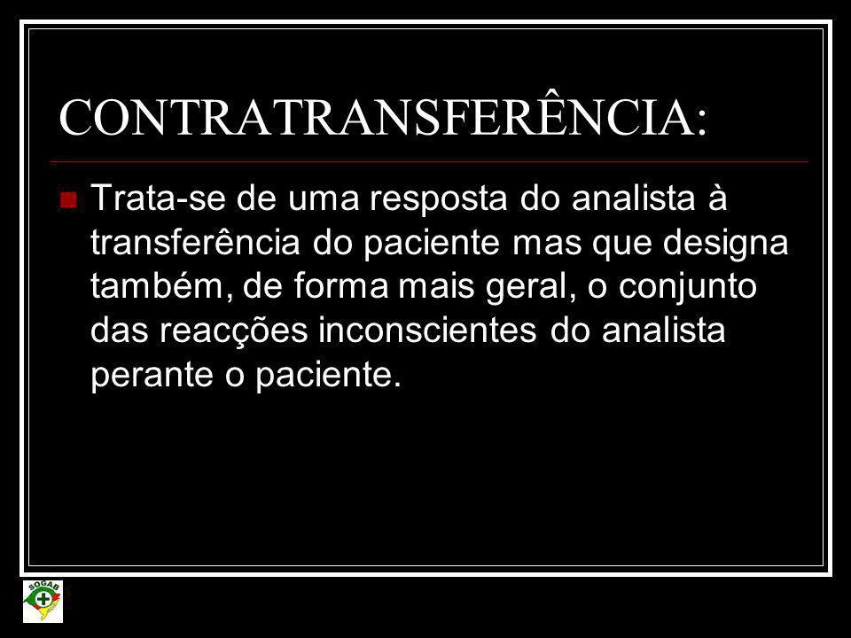 CONTRATRANSFERÊNCIA:  Trata-se de uma resposta do analista à transferência do paciente mas que designa também, de forma mais geral, o conjunto das re