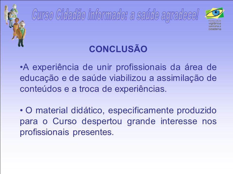 CONCLUSÃO •A experiência de unir profissionais da área de educação e de saúde viabilizou a assimilação de conteúdos e a troca de experiências. • O mat