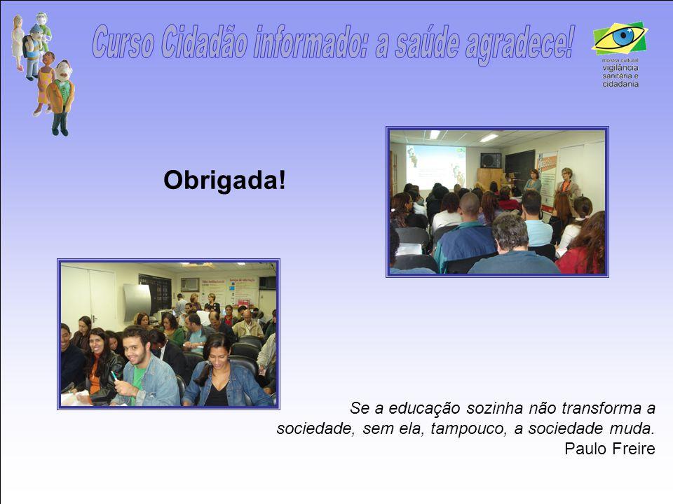 Se a educação sozinha não transforma a sociedade, sem ela, tampouco, a sociedade muda. Paulo Freire Obrigada!