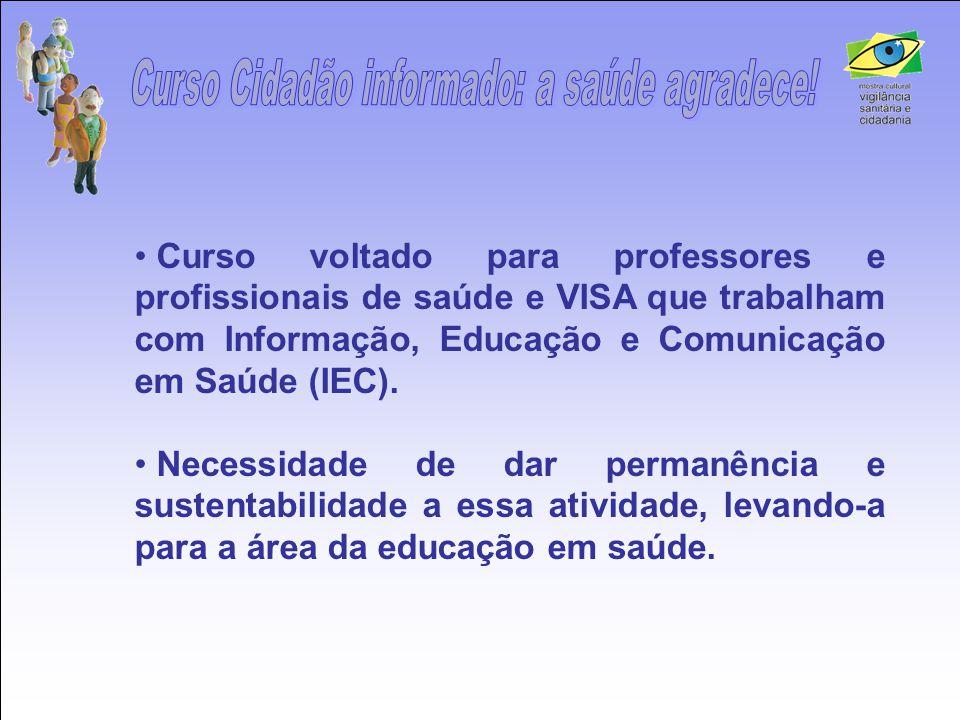 • Curso voltado para professores e profissionais de saúde e VISA que trabalham com Informação, Educação e Comunicação em Saúde (IEC). • Necessidade de