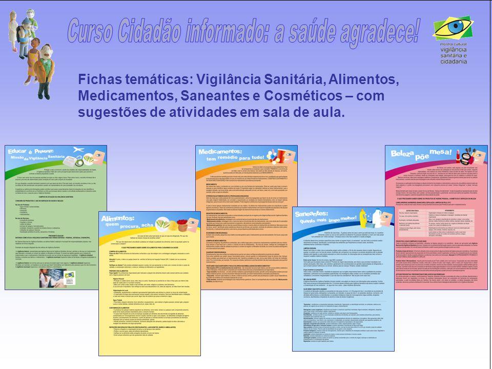 Fichas temáticas: Vigilância Sanitária, Alimentos, Medicamentos, Saneantes e Cosméticos – com sugestões de atividades em sala de aula.