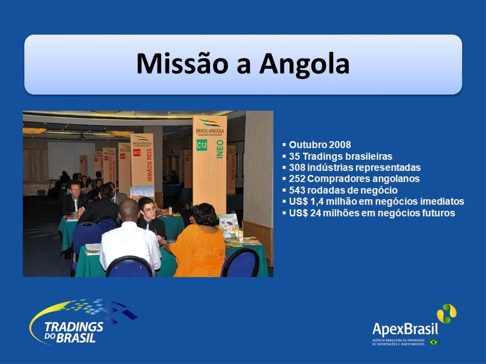 Missão a Angola  Outubro 2008  35 Tradings brasileiras  308 indústrias representadas  252 Compradores angolanos  543 rodadas de negócio  US$ 1,4