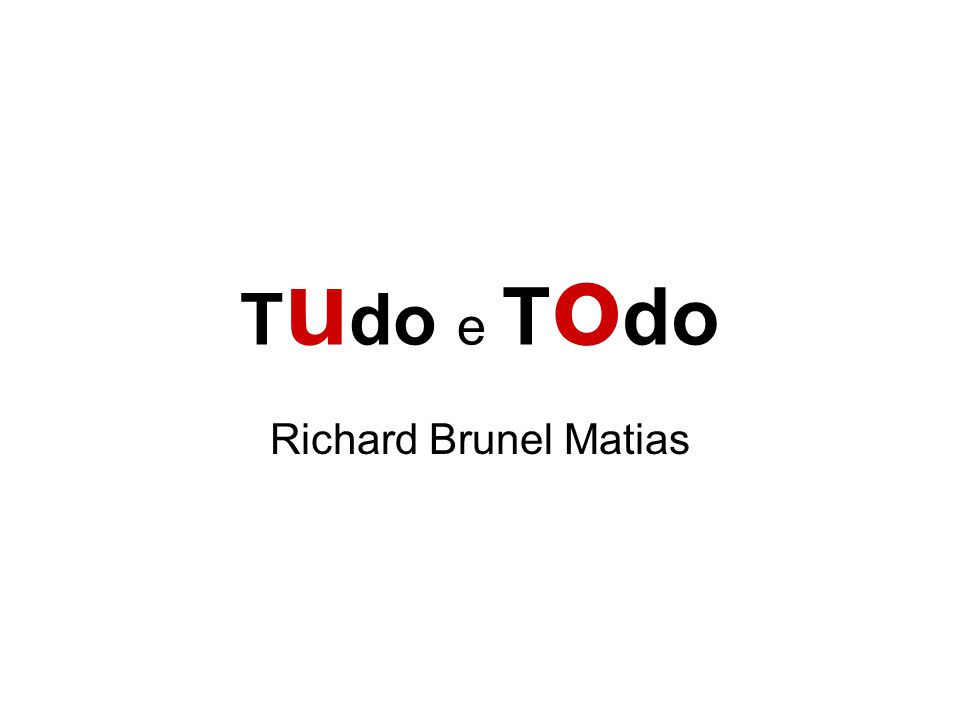 T u do e T o do Richard Brunel Matias