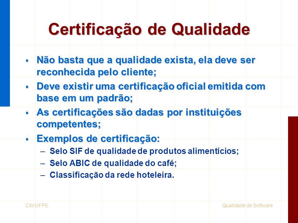 Qualidade de SoftwareCIn/UFPE Certificação de Qualidade  Não basta que a qualidade exista, ela deve ser reconhecida pelo cliente;  Deve existir uma