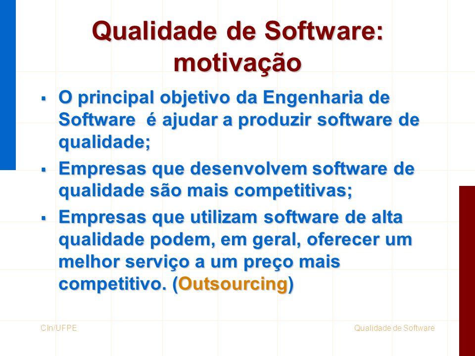 Qualidade de SoftwareCIn/UFPE Qualidade de Software: motivação  O principal objetivo da Engenharia de Software é ajudar a produzir software de qualid